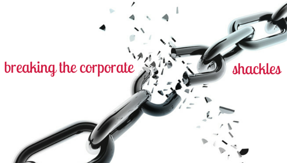 breaking the corporate shackles