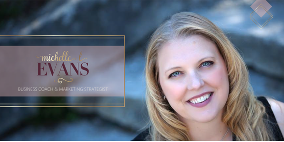 Michelle Evans - Business Coach and Marketing Strategist