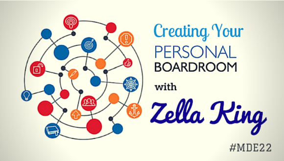 Creating your personal boardroom with Zella King