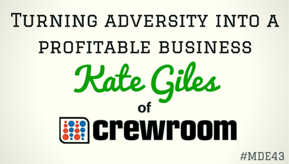 Mission Driven Entrepreneurs Episode 43 - Kate Giles of Crewroom