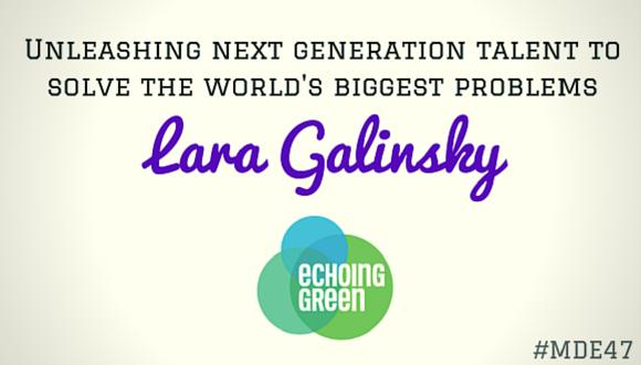 Mission Driven Entrepreneurs Episode 47 - Lara Galinsky of Echoing Green