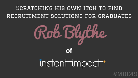 Mission Driven Entrepreneurs Episode 49 - Rob Blythe of Instant Impact