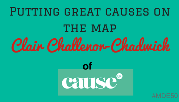 Mission Driven Entrepreneurs Episode 50 - Clair Challenor-Chadwick of Cause UK