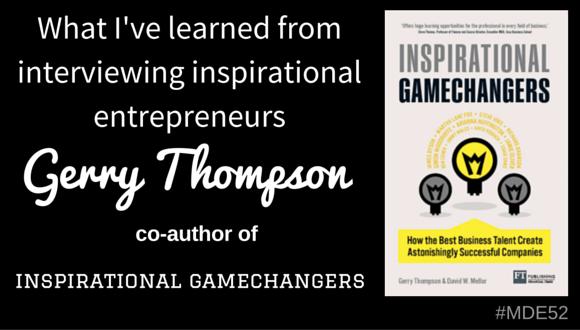 Mission Driven Entrepreneurs Episode 52 - Gerry Thompson author of Inspirational Entrepreneurs