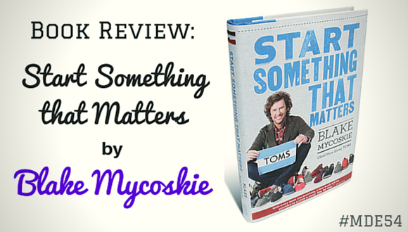 Mission Driven Entrepreneurs Episode 54 - Start Something that Matters by Blake Mycoskie of TOMS