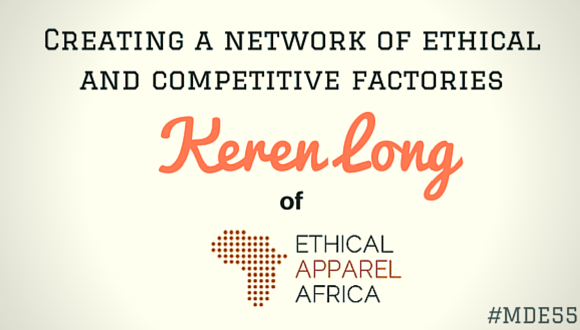 Mission Driven Entrepreneurs Episode 55 - Keren Long of Ethical Apparel Africa