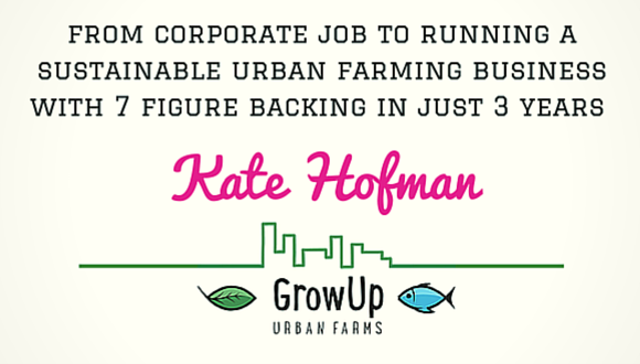 The Career Farm Podcast - From corporate job to running a sustainable urban farming business with 7 figure backing in just 3 years - Kate Hofman of Growup