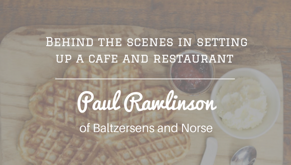 The Career Farm Podcast - Behind the scenes setting up a cafe and restaurant - with Paul Rawlinson of Baltzersens and Norse